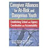 Caregiver Alliances for at-Risk and Dangerous Youth : Establishing School and Agency Coordination and Accountability, Blechman, Elaine A. and Fishman, Claire A., 0878224394