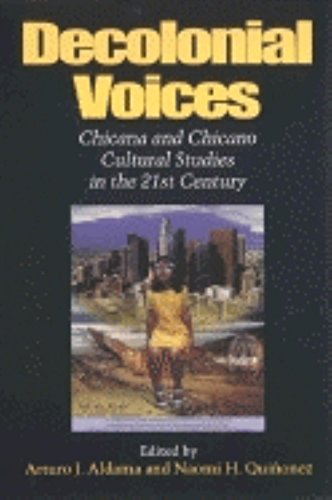 Decolonial Voices: Chicana and Chicano Cultural Studies in the 21st Century