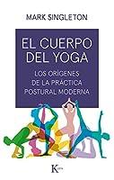 El cuerpo del yoga: Los orígenes de la práctica postural moderna