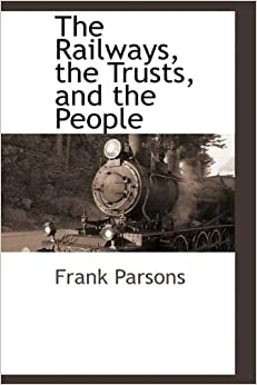 Book The Railways, the Trusts, and the People