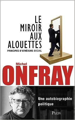Le miroir aux alouettes (2016) - Michel Onfray