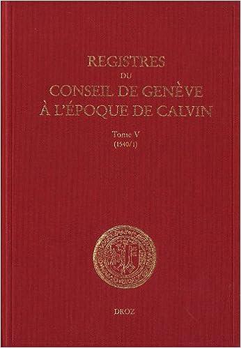 Livre Registres du Conseil de Genève à l'époque de Calvin : Tome 5 du 1e janvier au 30 septembre 1540 en 2 volumes pdf ebook