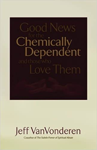 Good News for the Chemically Dependent and Those Who Love Them by VanVonderen, Jeff (October 1, 2004)