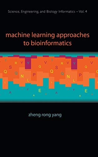 Machine Learning Approaches to Bioinformatics (Science, Engineering, and Biology Informatics) Zheng Rong Yang