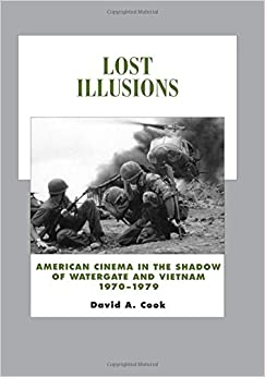 Book Lost Illusions: American Cinema in the Shadow of Watergate and Vietnam, 1970-1979 (History of the American Cinema)