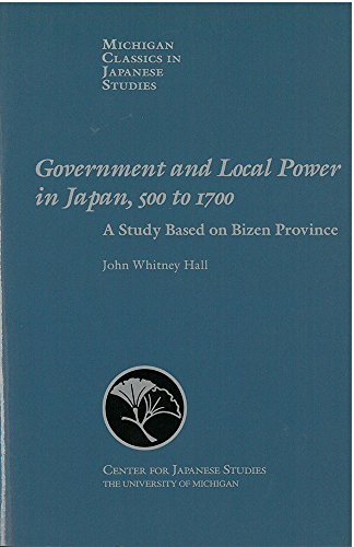 Government and Local Power in Japan, 500-1700: A Study Based on Bizen Province (Michigan Classics in Japanese Studies)
