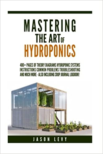 Mastering The Art Of Hydroponics 300 Pages Of Theory Diagrams