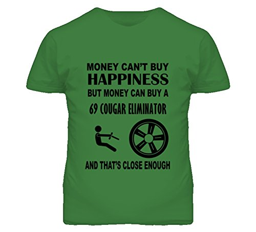 Buy Mercury Cougar - Money Cant Buy Happiness But It Can Buy A 1969 Mercury Cougar Eliminator T Shirt L Irish Green