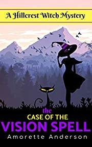 The Case of the Vision Spell: A Hillcrest Witch Mystery (Hillcrest Witch Cozy Mystery Book 5)