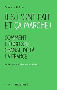 Ils l'ont fait et ça marche ! : Comment l'écologie change déjà la France par Pascale d'Erm