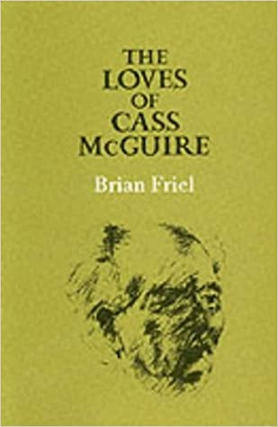 The Loves of Cass McGuire by Brian Friel (1985-01-27)