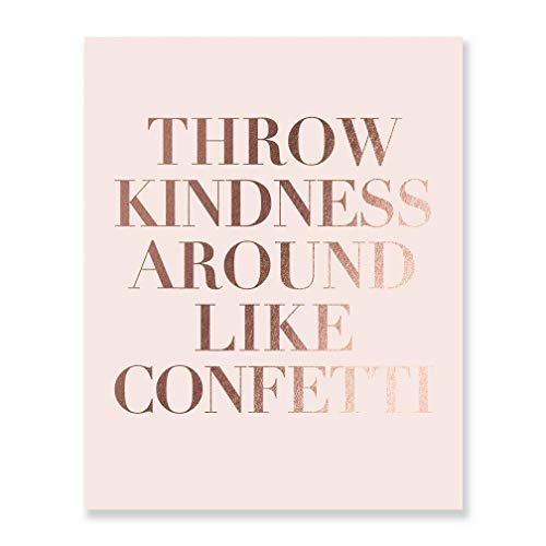 Throw Kindness Around Like Confetti Rose Gold Foil Decor Wall Art Print Inspirational Quote Metallic Pink Poster 8 inches x 10 inches B8