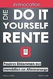 immocation – Die Do-it-yourself-Rente:: Passives Einkommen aus Immobilien zur Altersvorsorge.