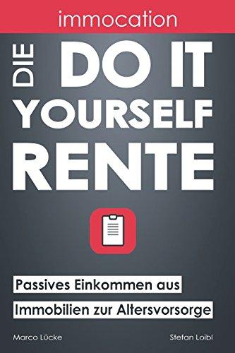 immocation – Die Do-it-yourself-Rente: Passives Einkommen aus Immobilien zur Altersvorsorge. Taschenbuch – 22. November 2017 Marco Lücke Stefan Loibl Independently published 1973363178