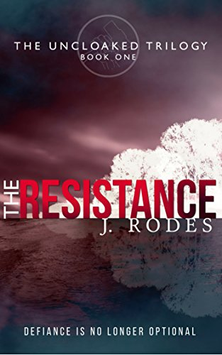 The Resistance (The Uncloaked Trilogy Book 1) by [Rodes, J.]