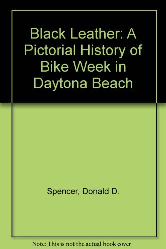 Black Leather: A Pictorial History of Bike Week in Daytona ()