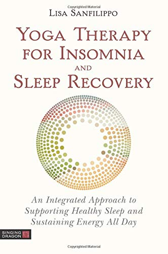 Yoga Therapy for Insomnia and Sleep Recovery: An Integrated Approach to Supporting Healthy Sleep and Sustaining Energy All Day