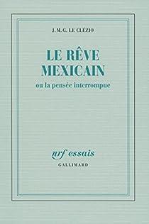 Le rêve mexicain ou la pensée interrompue par Le Clézio