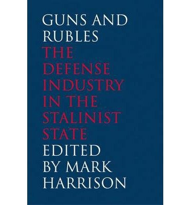 Read Online [(Guns and Rubles: The Defense Industry in the Stalinist State )] [Author: Mark Harrison] [Aug-2008] pdf