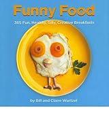 Funny Food 300 Healthy, Silly, Creative Breakfasts by Wurtzel, Bill ( Author ) ON May-18-2012, Hardback