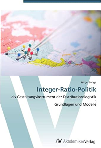 Integer-Ratio-Politik: als Gestaltungsinstrument der Distributionslogistik-Grundlagen und Modelle (German Edition)