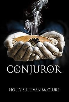 Conjuror: A Novel - Kindle edition by Holly Sullivan ...
