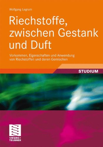 Riechstoffe, zwischen Gestank und Duft: Vorkommen, Eigenschaften und Anwendung von Riechstoffen und deren Gemischen (Studienbücher Chemie) (German Edition)