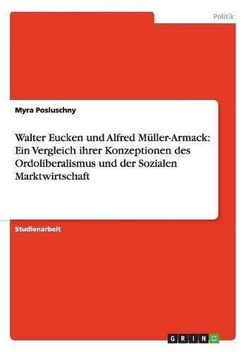 Walter Eucken und Alfred Müller-Armack: Ein Vergleich ihrer Konzeptionen des Ordoliberalismus und der Sozialen Marktwirtschaft