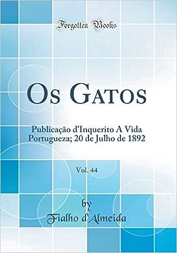 OS Gatos, Vol. 44: Publicação dInquerito Á Vida Portugueza; 20 de Julho de 1892 (Classic Reprint) (Portuguese Edition) (Portuguese) Hardcover – August 23, ...
