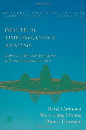 Practical Time-Frequency Analysis, Volume 9: Gabor and Wavelet Transforms, with an Implementation in S (Wavelet Analysis and Its Applications)