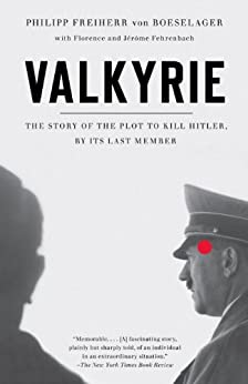Valkyrie: The Story of the Plot to Kill Hitler, by Its Last Member by [Von Boeselager, Philip Freiher, Florence Fehrenbach, Jerome Fehrenbach]