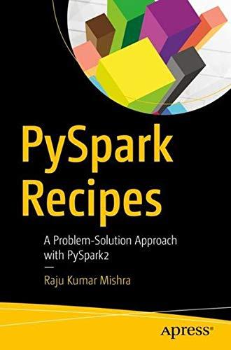 PySpark Recipes: A Problem-Solution Approach with PySpark2 by Apress