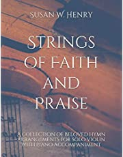Strings of Faith and Praise: A collection of beloved hymn arrangements for solo violin with piano accompaniment