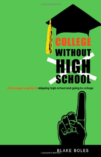 College Without High School: A Teenager's Guide to Skipping High ...
