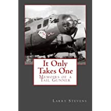It Only Takes One: Memoirs of a Tail Gunner
