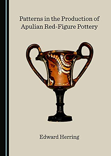 (Patterns in the Production of Apulian Red-Figure Pottery)