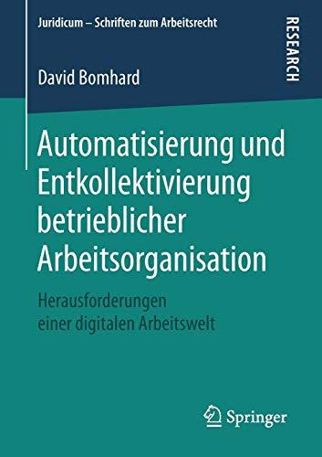 Automatisierung und Entkollektivierung betrieblicher Arbeitsorganisation: Herausforderungen einer digitalen Arbeitswelt