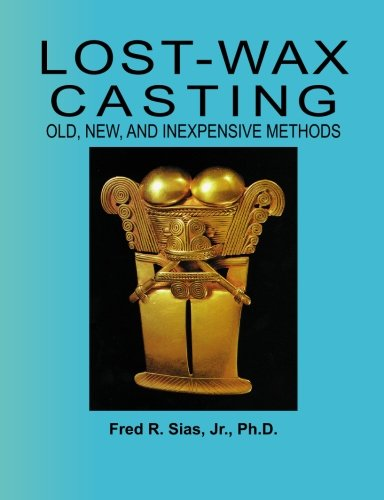 Lost-Wax Casting: Old, New, and Inexpensive Methods (Jewelry Casting)