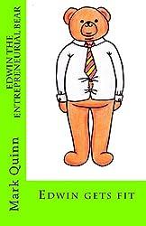 Edwin the Entrepreneurial Bear: Edwin gets fit (Volume 3)