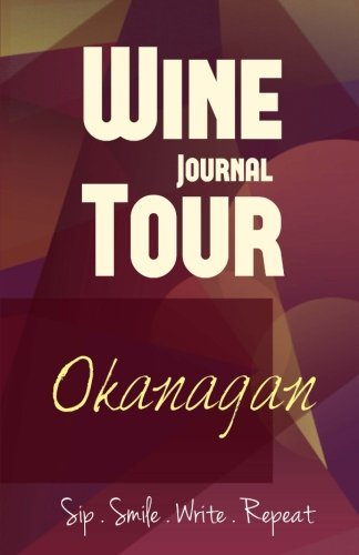 Okanagan Wine Tour Journal: Sip Smile Write Repeat Wine Tour Notebook Perfect Size Lightweight Wine Connoisseur Gift