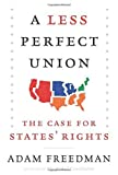 img - for A Less Perfect Union: The Case for States' Rights by Freedman, Adam(June 30, 2015) Hardcover book / textbook / text book