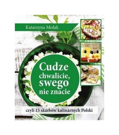 Cudze chwalicie, swego nie znacie czyli 15 skarbów kulinarnych Polski pdf