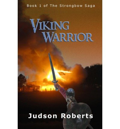 [(Viking Warrior: Book 1 of the Strongbow Saga )] [Author: Judson Roberts] [Mar-2011] pdf epub