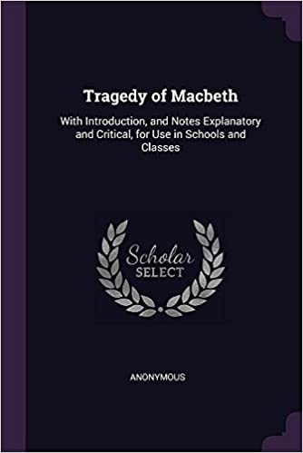 tragedy of macbeth with introd and notes explanatory and critical for use in schools and classes