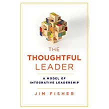 The Thoughtful Leader: A Model of Integrative Leadership (Rotman-UTP Publishing)
