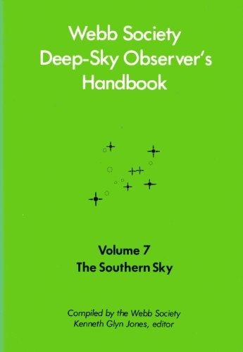 Webb Society Deep-Sky Observers Handbook The Southern Sky