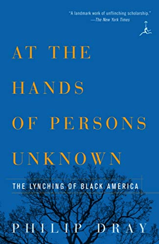 At the Hands of Persons Unknown: The Lynching of Black America (Modern Library) (America Lynching Of The Black)