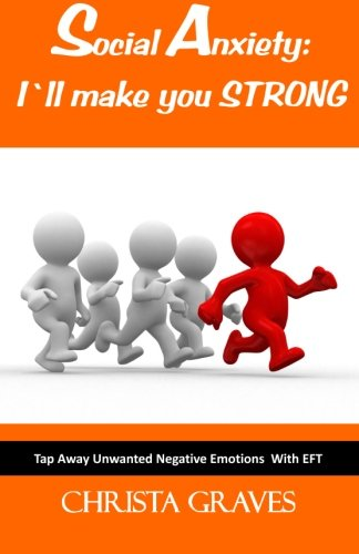 Social Anxiety: I will make you STRONG: Tap Away Unwanted Negative Emotions (EFT)