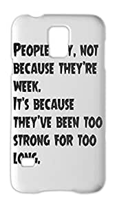 People cry, not because they're week. It's because they've Samsung Galaxy S5 Plastic Case