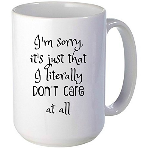 [I'm Sorry, It's Just That I Literally Don't Care At All Mug, Unique Gift Idea for Him or Her, Great For The Office, Birthdays, Gag Gift, coworkers, Mom, Dad, Son, Daughter, Husband, Wife &] (Cute Halloween Gifts For Coworkers)